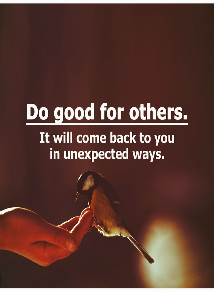 Do Good For Others It Will Come Back To You In Unexpected Ways