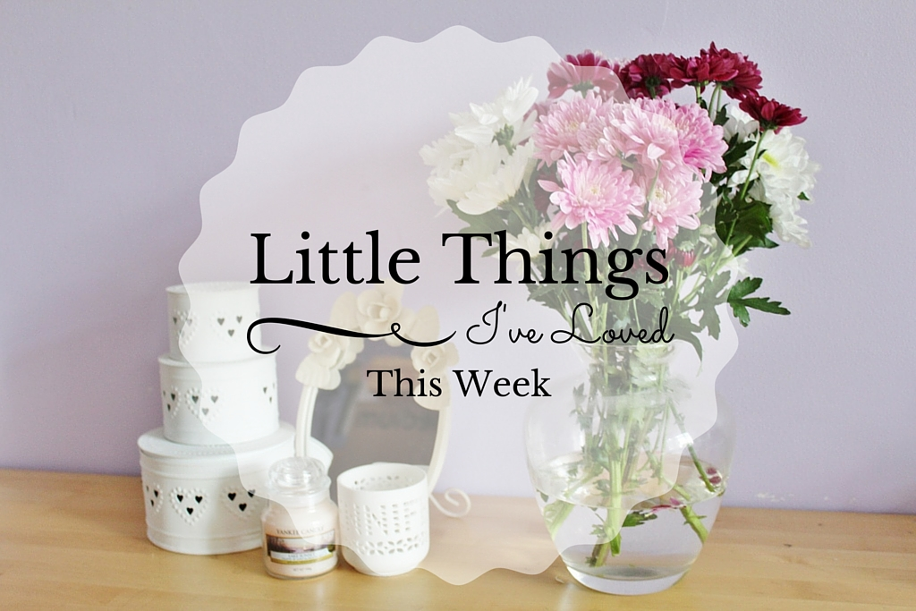 Little Things I've Loved This Week Number 28