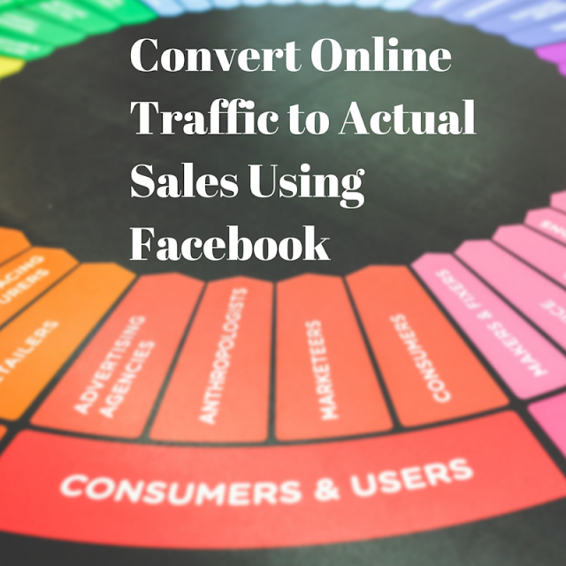 Convert Online Traffic to Actual Sales Using Facebook Marketing Tips