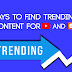 5 Ways to find Trending Content for YouTube and Blogger