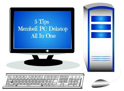5 Tips Membeli Personal Computer Desktop All in One