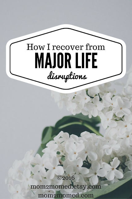 Mom2MomEd Blog: How I recover from major life disruptions