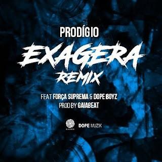 Prodígio - Exagera (Remix) Feat. ForçaSuprema & Dopeboyz