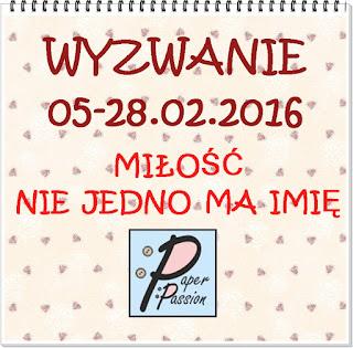 http://paperpassionpl.blogspot.com/2016/02/wyzwanie-miosc-nie-jedno-ma-imie.html