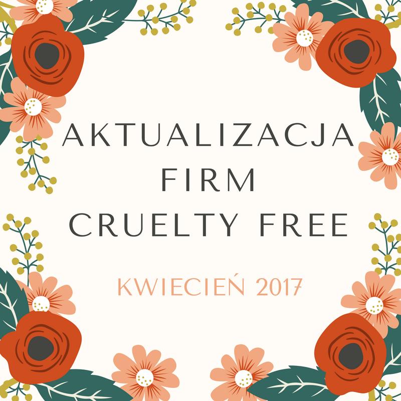 AKTUALIZACJA FIRM CRUELTY FREE / KWIECIEŃ 2017