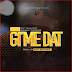 Audio : MR.T Touch Ft. Barakah The Prince - GIME DAT || Download Mp3 [New Song]