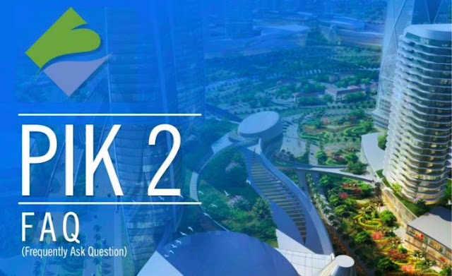 FAQ - Frequently Ask Question about PIK 2 - Sedayu Indo City
