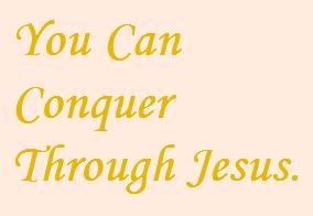 Conquer through Jesus