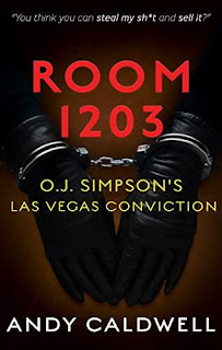 Room 1203: The Story Behind O.J. Simpson's Las Vegas Conviction - A True Crime Book by Andy Caldwell