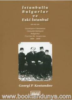 Georgi P. Kostandov - İstanbullu Bulgarlar ve Eski İstanbul
