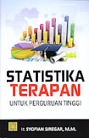 STATISTIKA TERAPAN UNTUK PERGURUAN TINGGI Pengarang : Ir. Syofian Siregar, M.M Penerbit : Kencana