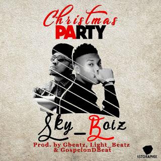 New Music : Sky Boyz – Christmas Party [prods by Gbeatz]
