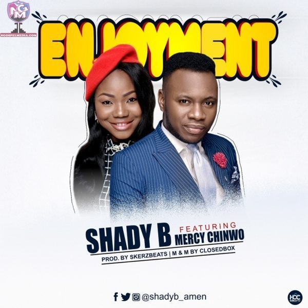 Shady B Ft. Mercy Chinwo – Enjoyment {Mp3 Audio Download}