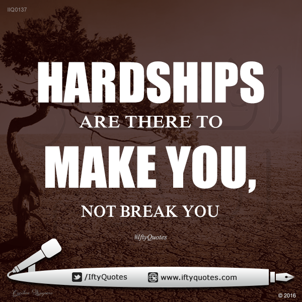 Ifty Quotes | Hardships are there to make you, not break you | Iftikhar Islam