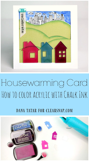 Housewarming Card with Colored Acrylic Houses Tutorial by Dana Tatar for Clearsnap