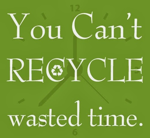 Recycling Quotes: Life Quotes And Sayings: You Can't Recycle Wasted Time