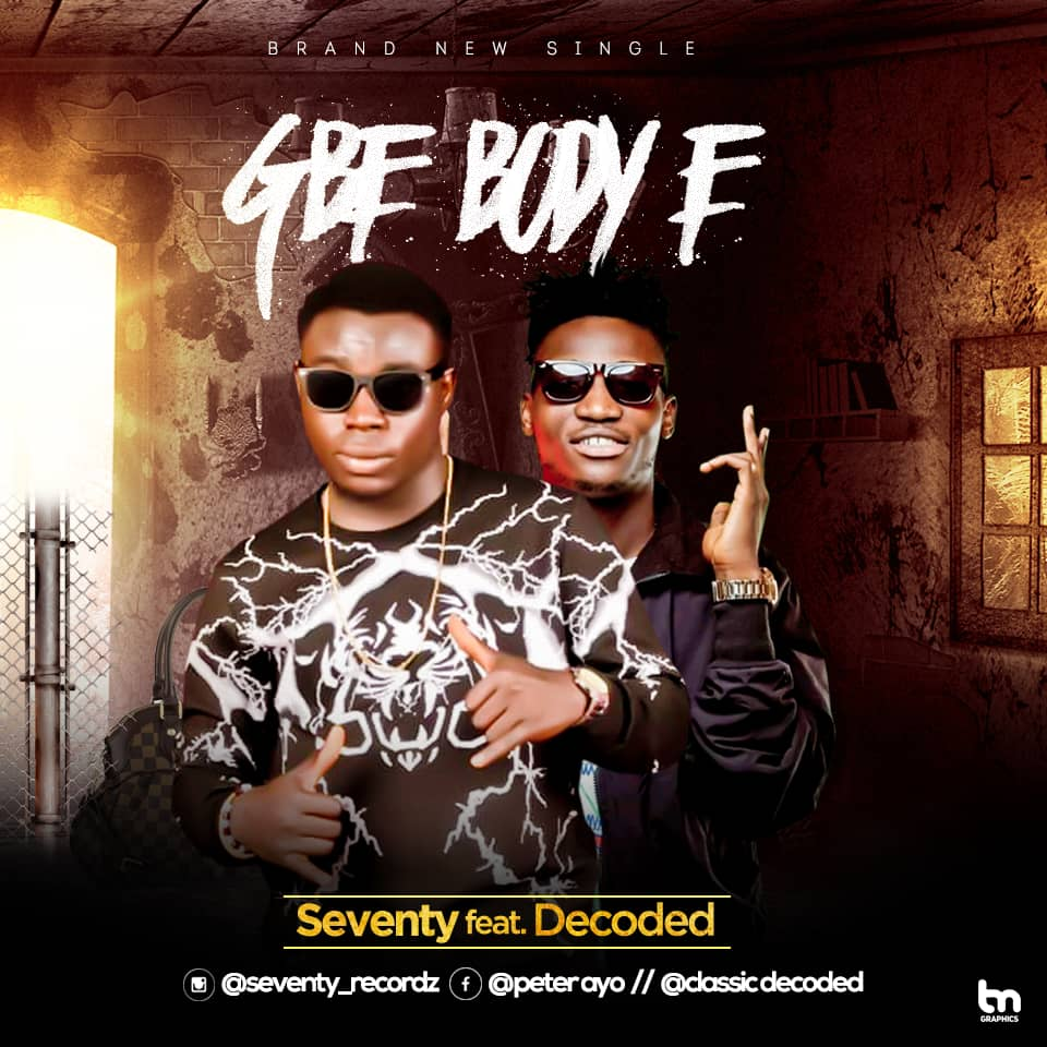 [New Music] Seventy Ft Decoded – Gbe Body E