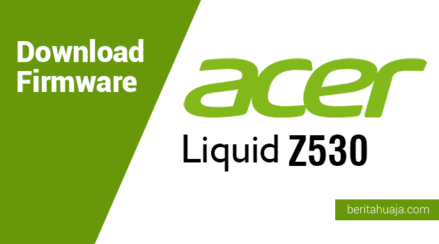 Download Firmware Acer Liquid Z530 (T02)