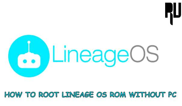 how-to-root-lineage-os-rom-easily-without-pc