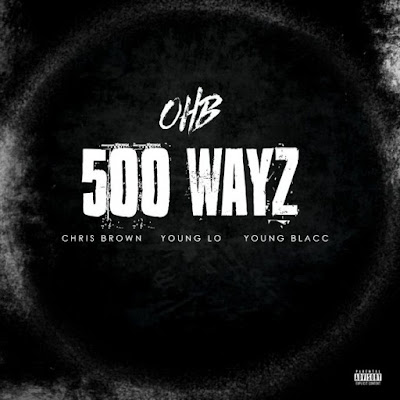 MUSIC: Chris Brown – 500 Wayz Ft Young Lo & Young Blacc