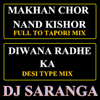 1-Diwana-Radhe-Ka-Desi-Type-&-Makhan-Chor-Nand-Kishori-Full-2-Tapori-DJ-Saranga-Mix