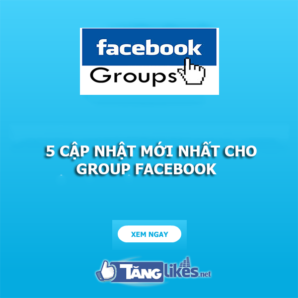 5 cap nhat moi nhat ve group facebook