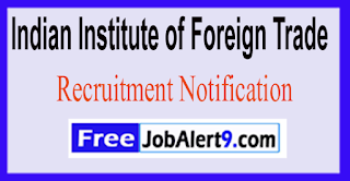 IIFT Indian Institute of Foreign Trade Recruitment Notification 2017 Last Date 06-06-2017