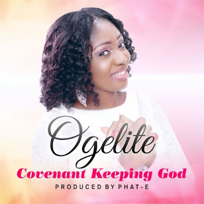 Music: Ogelite – Covenant Keeping God