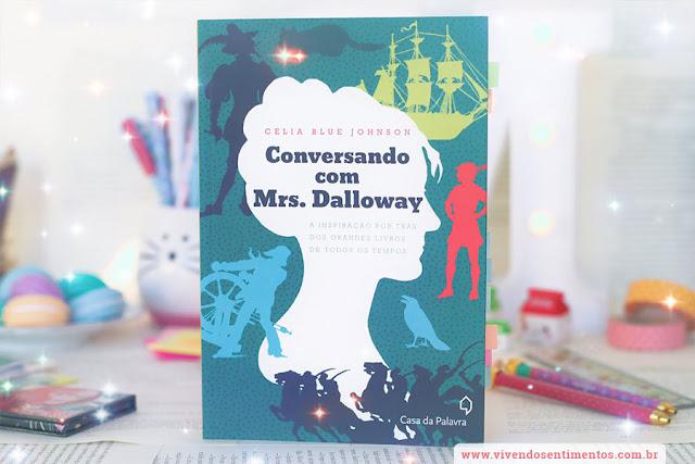 Conversando com Mrs. Dalloway: A Inspiração por trás dos grandes livros de todos os tempos - Celia B. Johnson