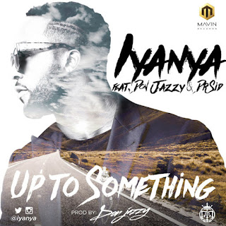 PPHOTO: Up to something- Iyanya ft. Don Jazzy x Dr. Sid