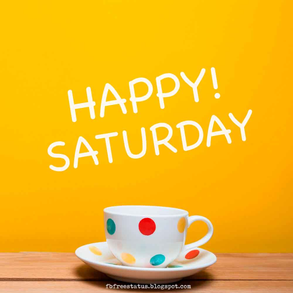 Funny & Happy Saturday Morning Quotes with Happy Saturday ...
