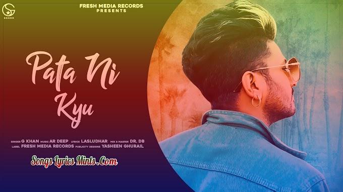 Pata Ni Kyu Lyrics In Hindi & English – G Khan Latest Punjabi Song Lyrics 2020