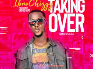 DOWNLOAD MP3: Ibrochizyy - Taking Over | @ibrochizyy