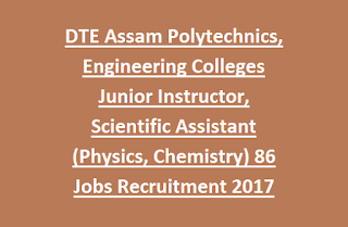 DTE Assam Polytechnics, Engineering Colleges Junior Instructor, Scientific Assistant (Physics, Chemistry) 86 Govt Jobs Recruitment 2017