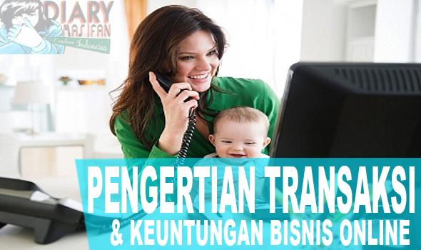 Keuntungan Bisnis Online Dan Pengertian Mengenai Transaksi Pada Bisnis Online