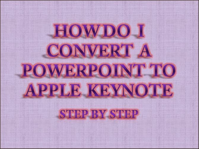 Step by Step Converting PowerPoint into Keynote Presentation