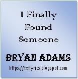 I Finally Found Someone | Bryan Adams