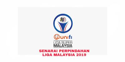 Senarai Perpindahan Pemain Liga Malaysia 2019 (TERKINI)