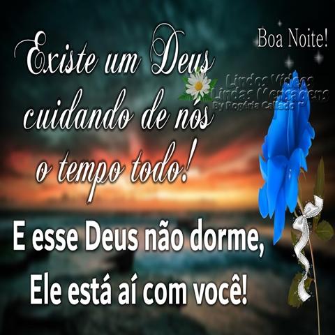 Existe um Deus cuidando  de nós o tempo todo!  E esse Deus não dorme,  Ele está aí com você!  Boa Noite!
