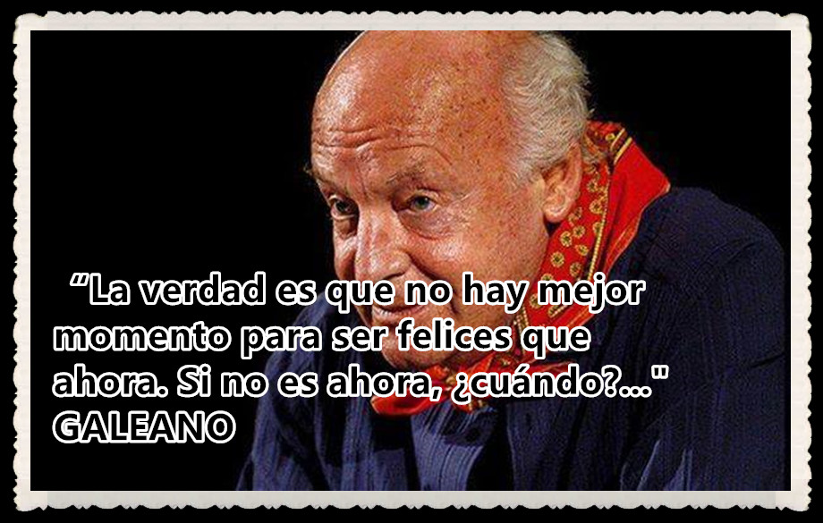 Flor De Canela Por Fanny Jem Wong M Sobre La Felicidad Por Eduardo Galeano