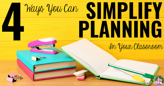 4 Ways You Can Simplify Planning In Your Classroom