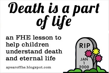 A Year of FHE: Year 03/Lesson 13: Death is a Part of Life