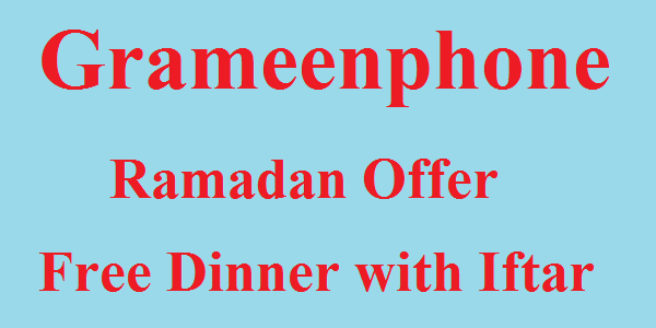 Grameenphone Ramadan Exclusive Free Dinner with Iftar Offer