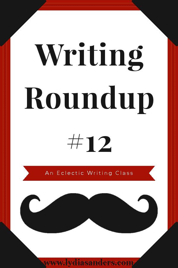 Writing Roundup #12 | Lydia Sanders #EclecticWritingClass
