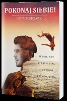 Polecam książkę Pokonaj siebie - Piotra Porowskiego
