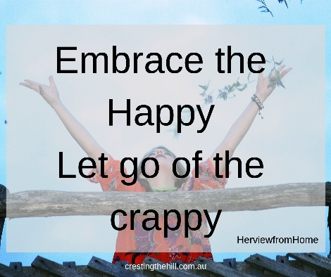 Embrace the happy and let go of the crappy