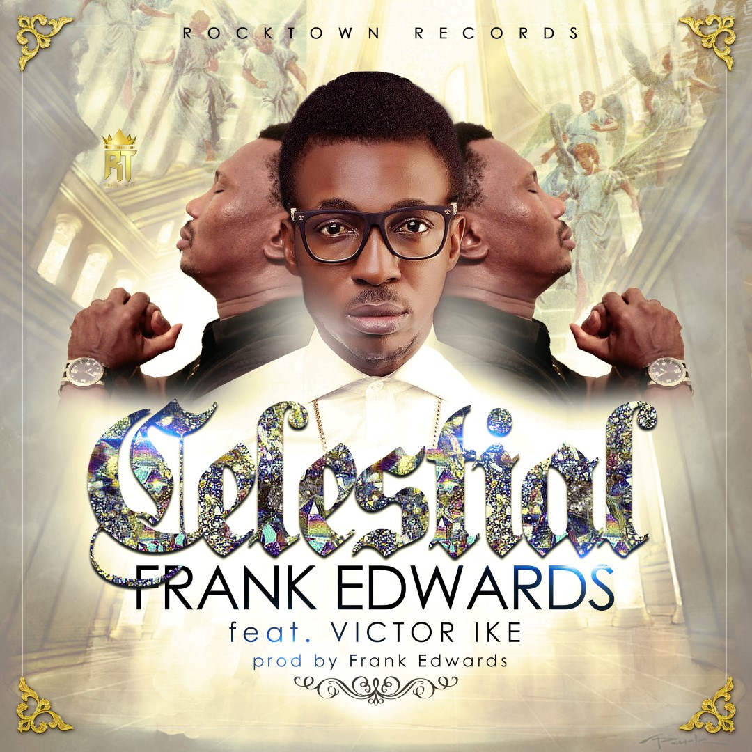 Song lyrics and download: Celestial by Frank Edwards ft  Victor Ike