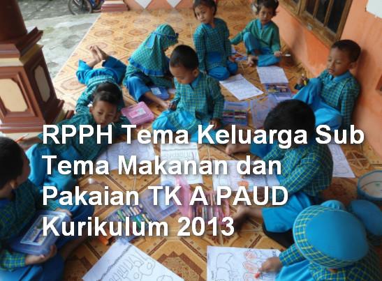 RPPH Tema Keluarga Sub Tema Makanan dan Pakaian TK A PAUD Kurikulum 2013