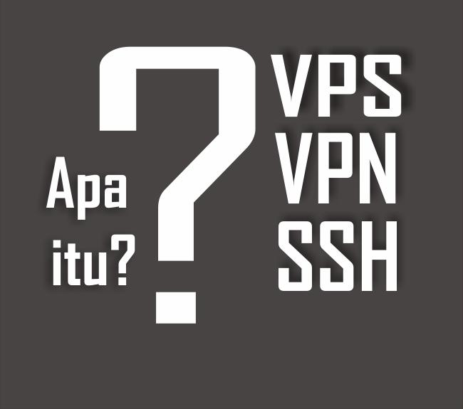 APA ITU VPS, VPN, DAN SSH?