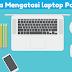 Cara Mengatasi Laptop Yang Sering cepat Panas